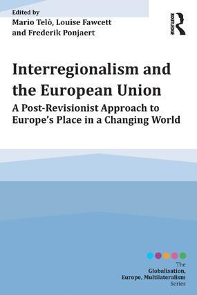 Cover: Interregionalism and the European Union A Post-Revisionist Approach to Europe's Place in a Changing World