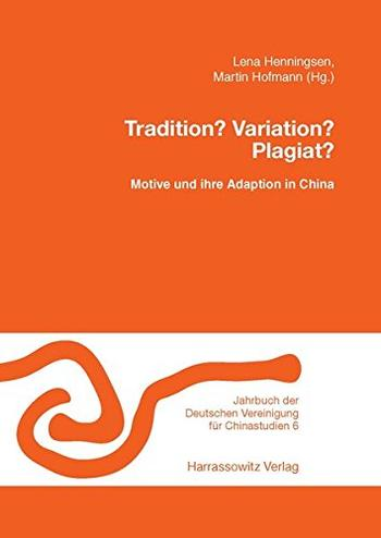 Cover: Tradition? Variation? Plagiat? Motive und ihre Adaption in China