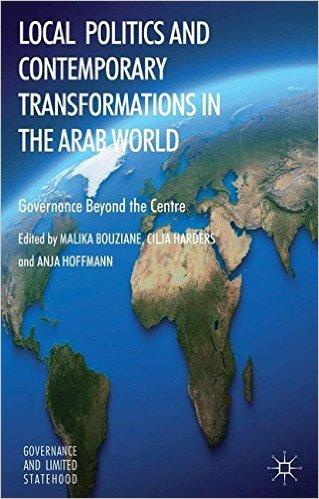 Cover: Local Politics and Contemporary Transformations in the Arab World. Governance Beyond the Center