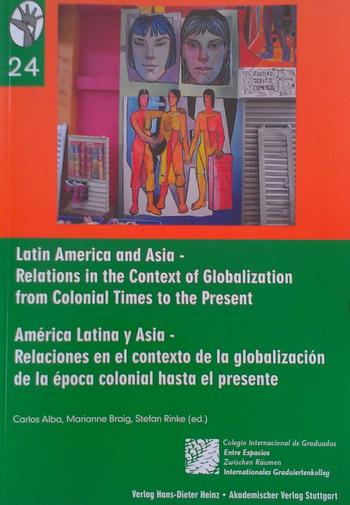 Cover: Latin America and Asia: Relations in the Context of Globalization from Colonial Times to the Presen